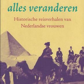 Een reis kan alles veranderen, historische reisverhalen van Nederlandse vrouwen